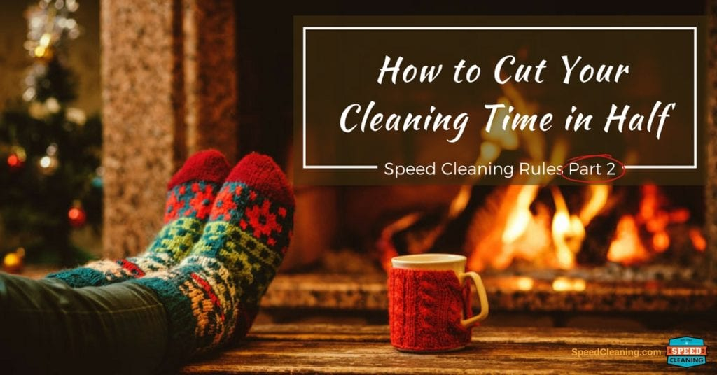 How to Cut Your Cleaning Time in Half Part 2