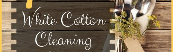 7 Uses for Those White Cotton Cleaning Cloths