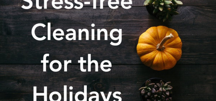 Stress-free cleaning for the holidays